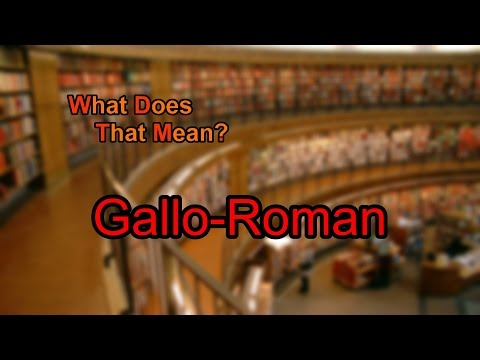 What does Gallo-Roman mean?