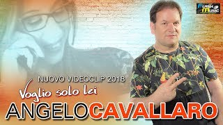 Angelo Cavallaro - Voglio solo lei OFFICIAL VIDEO 2018