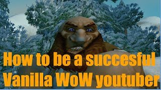 How to be a popular Vanilla WoW Youtuber! Make 100k per video in 1 day EASY!