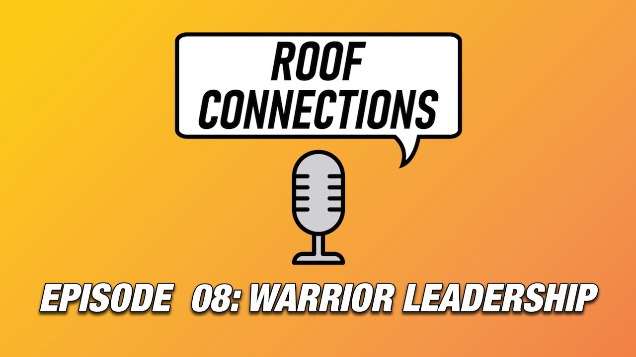 RoofConnections: S01 EP08 Warrior Leadership