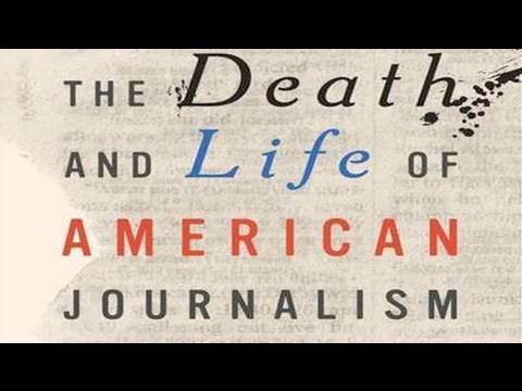 The Death and Life of American Journalism Pt.2