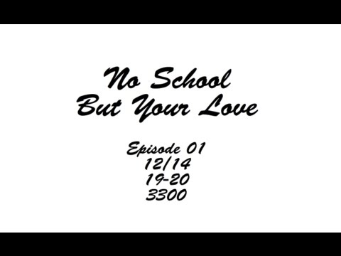 NO SCHOOL BUT YOUR LOVE