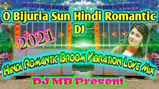 O Bijuria Sun dJ Song || Hindi Romantic Broom Vibration Love Mix || DJ MB Present