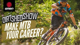 Make A Career Out Of Riding Bikes + Win A Mountain Bike! | Dirt Shed Show Ep. 197