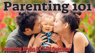 Parenting 101: Parenting Styles & Outcomes