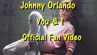 Johnny Orlando - You & I (Official Fan Video)