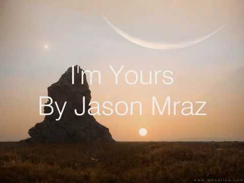 Im Yours  Jason Mraz Lyrics