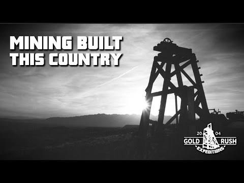 Mining Built This Country  - Gold Rush Expeditions - 2017