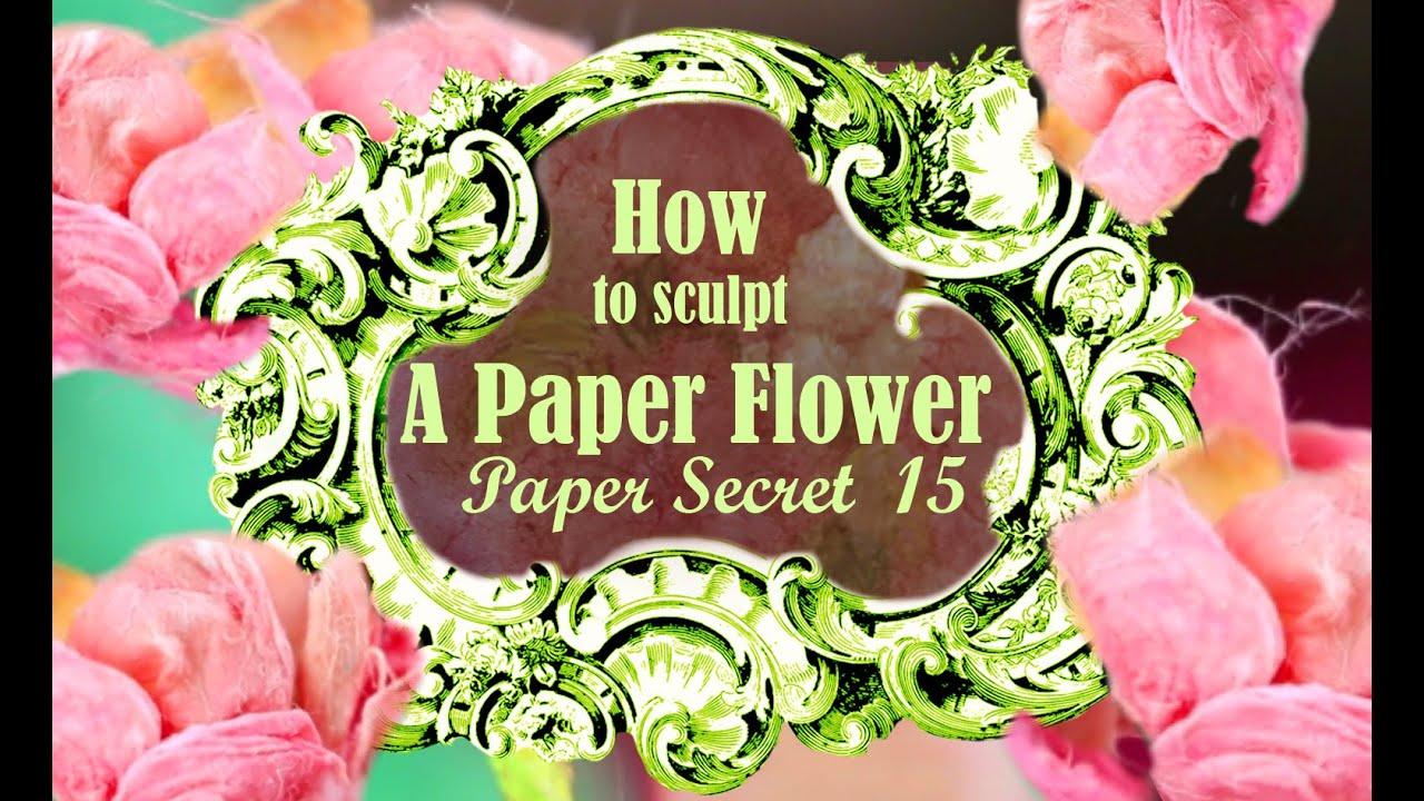 Paper Secret 15 How To Make A Paper Flower With Mulberry Paper