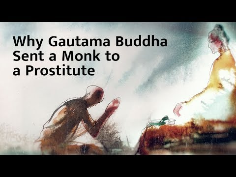 Why Gautama Buddha Sent a Monk to a Prostitute – Sadhguru