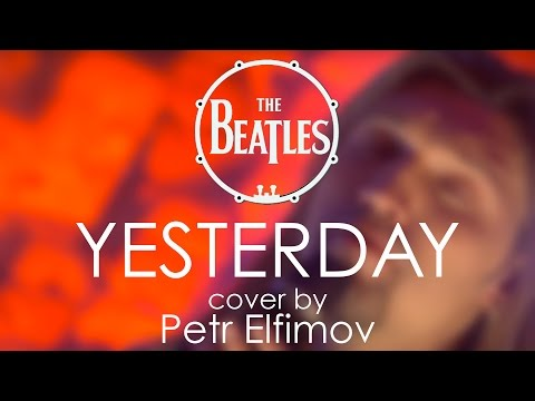 The Beatles - Yesterday (cover by Petr Elfimov)