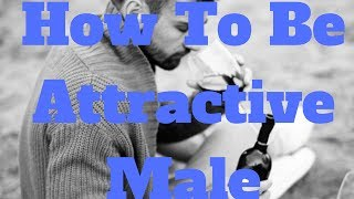 How To Be Attractive Male