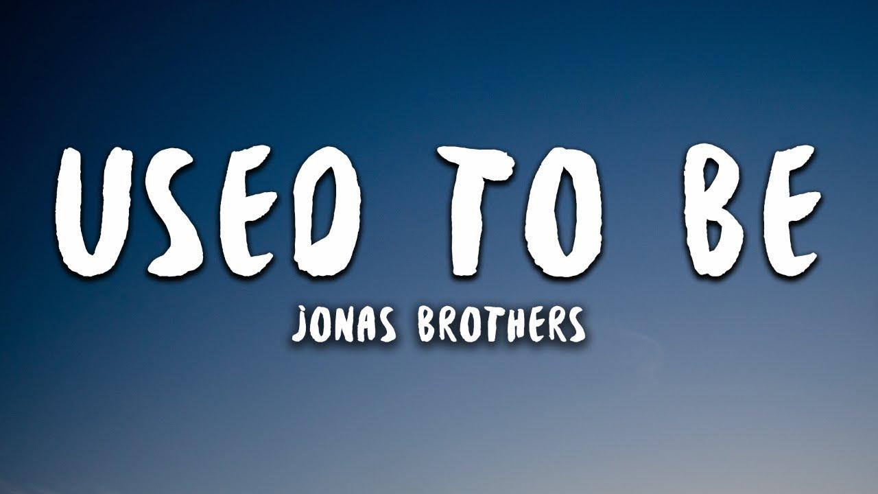 Jonas Brothers - Used To Be (Lyrics)