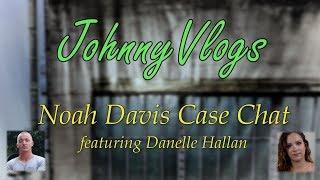 JohnnyVlogs: Noah Davis Case Chat featuring Danelle Hallan