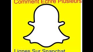 TUTO : Comment Ecrire Plusieurs Phrases Sur Snapchat
