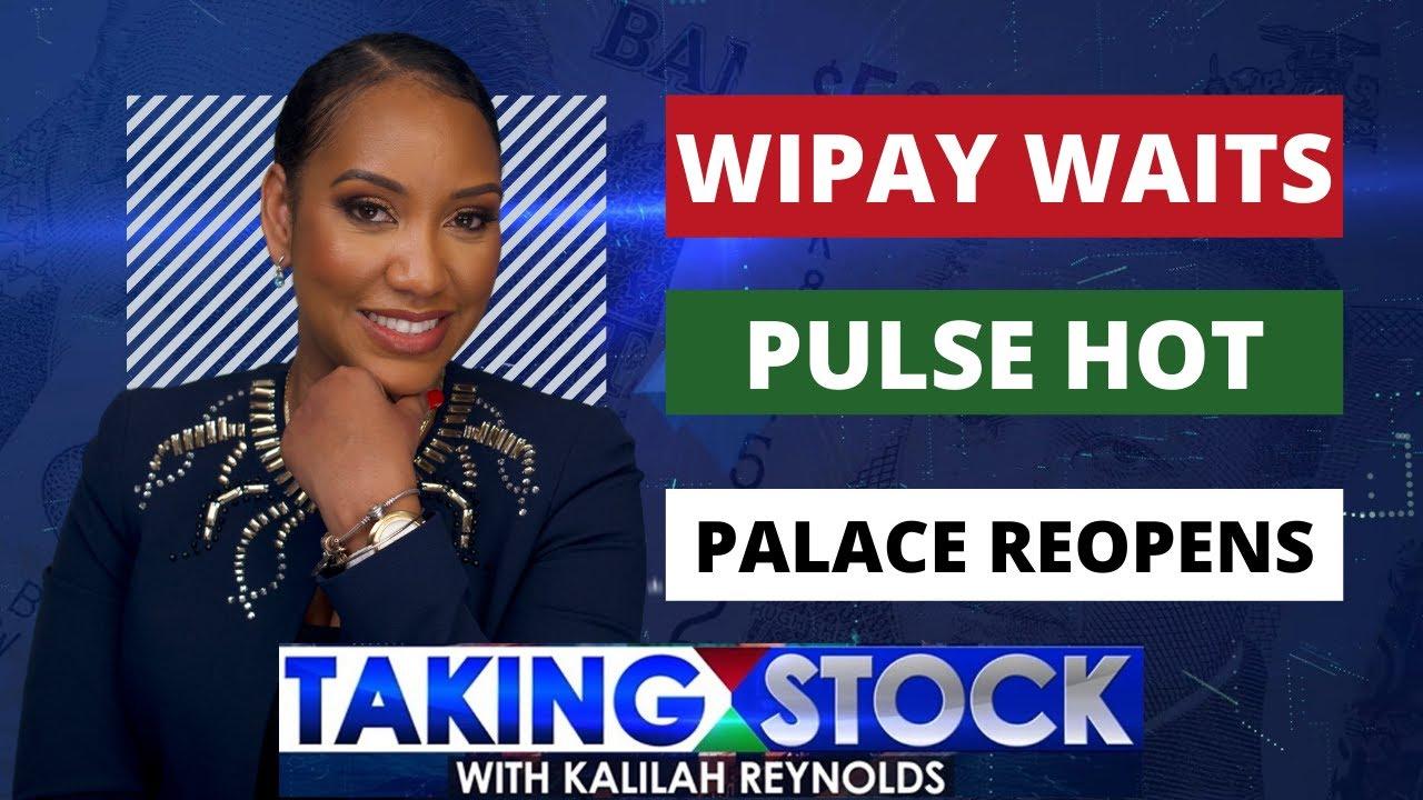 TAKING STOCK - WIPAY WAITS, PULSE HOT, PALACE REOPENS