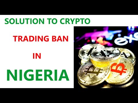 Solution To Crypto Trading Ban In Nigeria 2021