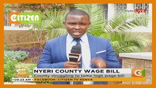 Nyeri County struggling to tame high wage bill