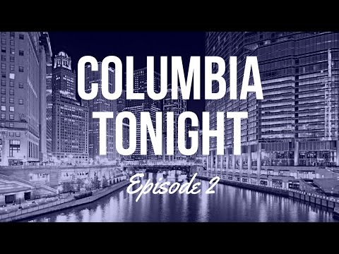 Columbia Tonight Episode 2