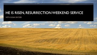 He is Risen, Resurrection Weekend Service