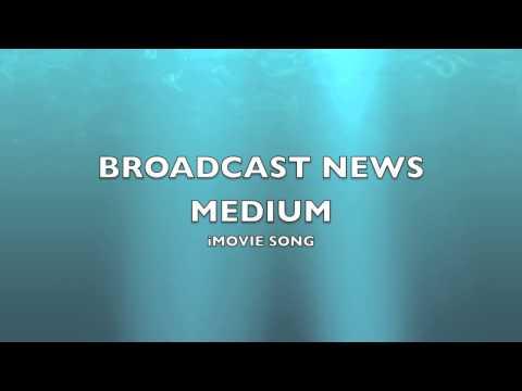 Broadcast News Medium | iMovie Song-Music