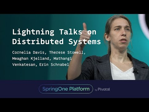 Lightning Talks on Distributed Systems at SpringOne Platform 2017