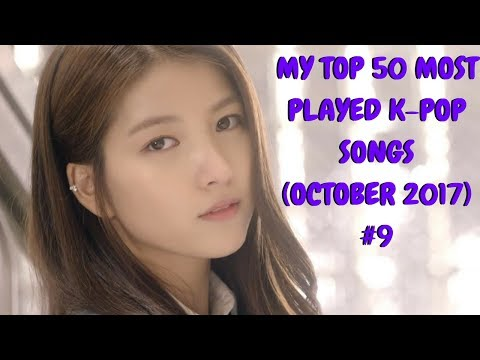 My Top 50 Most Played K-Pop Songs (October 2017)