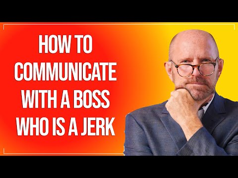 How to Communicate with a Boss Who is a Jerk