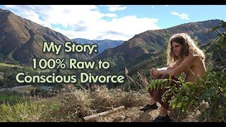 My Story: 100% Raw to Conscious Divorce
