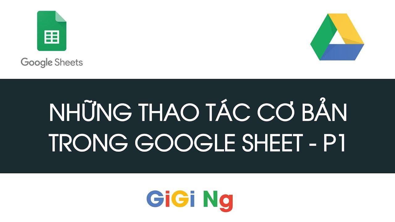 Các thao tác cơ bản trên Google Sheet – Phần 1