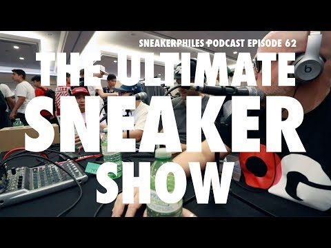 THE ULTIMATE SNEAKER SHOW - Sneakerphiles Podcast Episode 62