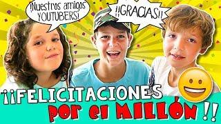 REACCIONANDO a FELICITACIONES de Nuestros Amigos YOUTUBERS 🤗 ESPECIAL 1 MILLÓN de suscriptores