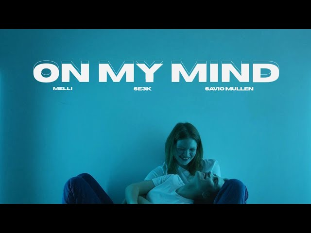 On My Mind - Official Video | Melli, SE3K & Savio Mullen | Sirup Records