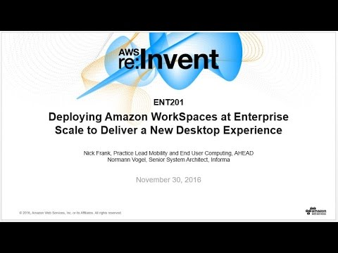 AWS re:Invent 2016: Deploying Amazon WorkSpaces at Enterprise Scale (ENT201)