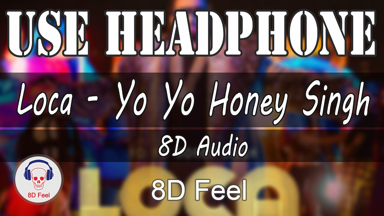 Use Headphone | LOCA - YO YO HONEY SINGH FULL SONG | 8D Audio with 8D Feel