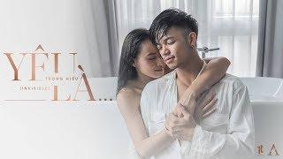 Yêu Là... (Invisible) - Trọng Hiếu | Official Music Video 4k