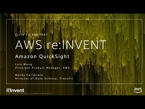 AWS re:Invent 2017: Building Visualizations and Dashboards with Amazon QuickSight (ABD206)