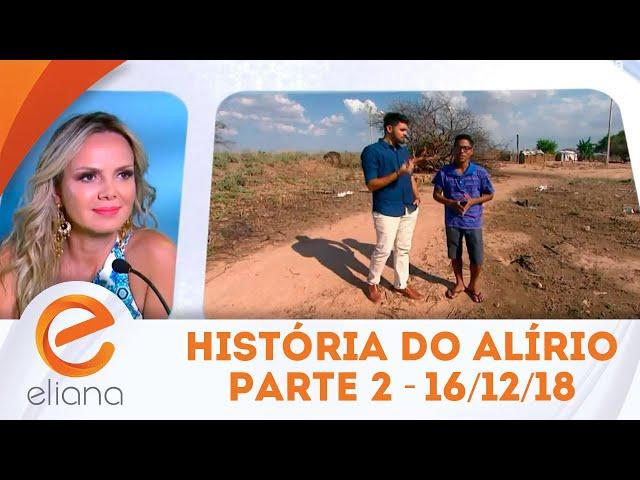 História do Alírio - Parte 2 | Programa Eliana (16/12/18)