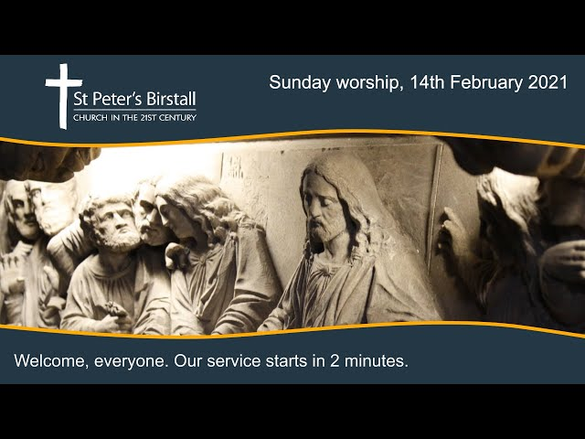 Sunday worship, 14th February 2021