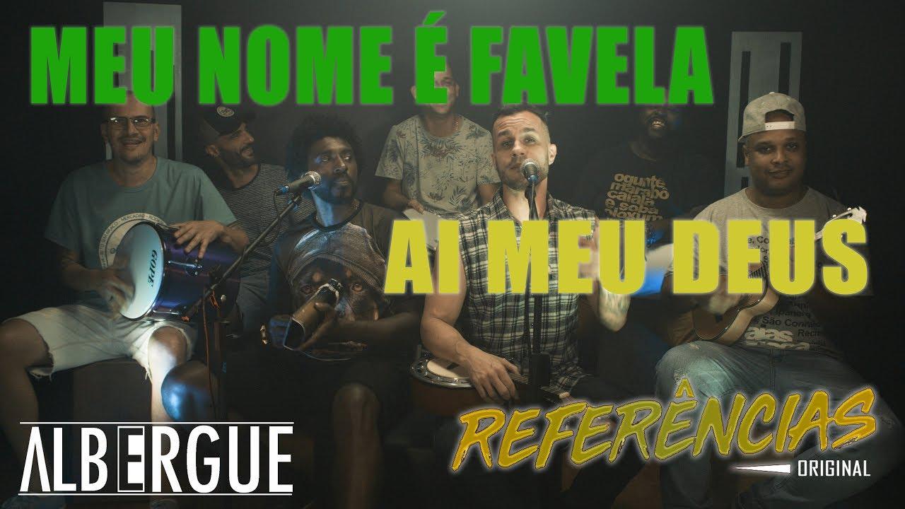 Referências Original - Meu nome é favela / Ai meu Deus - Acústico (Albergue)