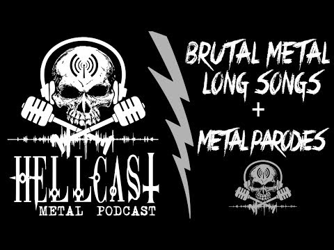 Brutal Metal, Long Songs and Metal Parodies [Podcast] HELLCAST Episode #81