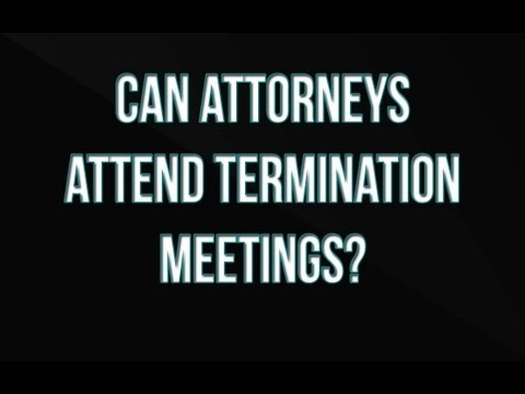 Can an Attorney Attend a Termination Meeting with Me?