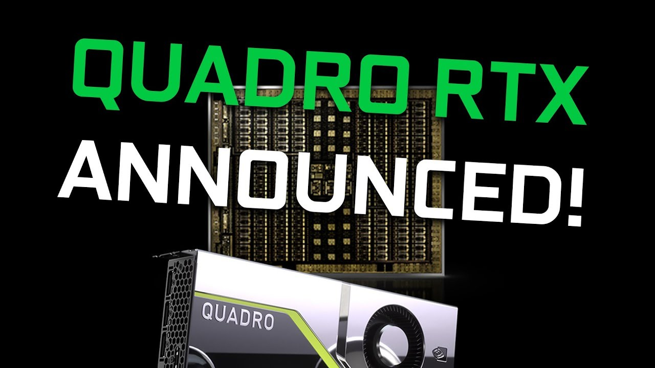 QUADRO RTX 8000, 6000 and 5000 announced! - New GeForce RTX cards on the  way!