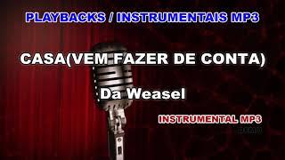 ♬ Playback / Instrumental Mp3 - CASA(VEM FAZER DE CONTA) - Da Weasel