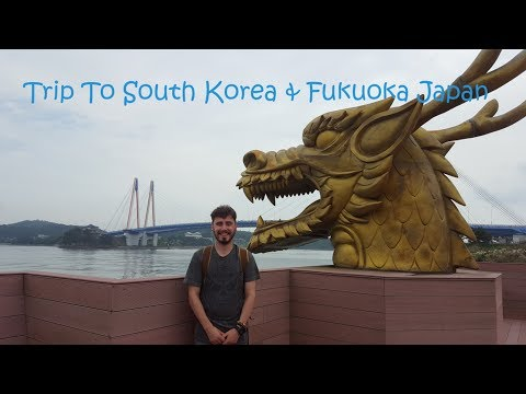 Trip To South Korea and Fukuoka Japan