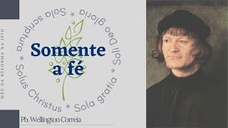 Mês da Reforma   Somente a Fé (Rm 3.10-31)   Pb. Wellington Correia   10/out/2021