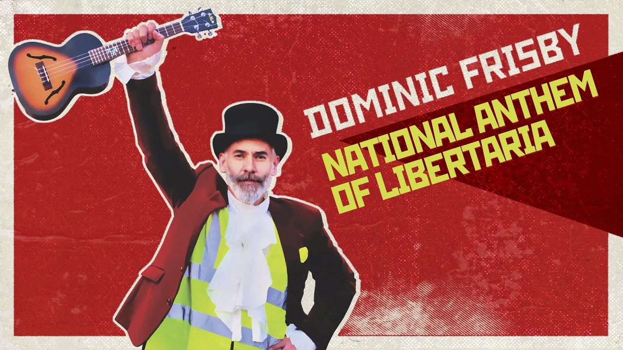Dominic Frisby: The National Anthem of Libertaria - lyrics only