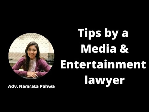Some tips from a MEDIA & ENTERTAINMENT Lawyer