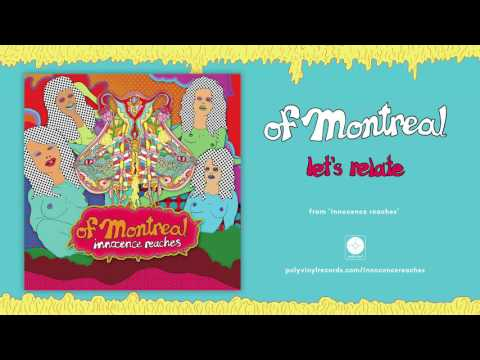 of Montreal - let's relate [OFFICIAL AUDIO]