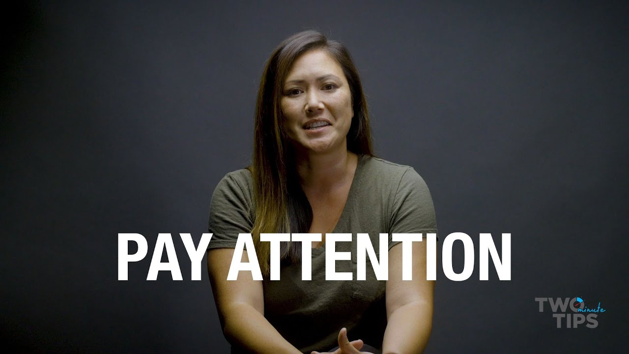 Pay Attention | TWO MINUTE TIPS